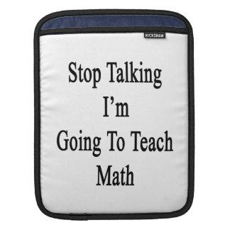 Stop Talking I'm Going To Teach Math iPad Sleeve