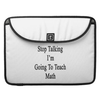Stop Talking I'm Going To Teach Math Sleeves For MacBooks