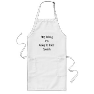 Stop Talking I'm Going To Teach Spanish Long Apron