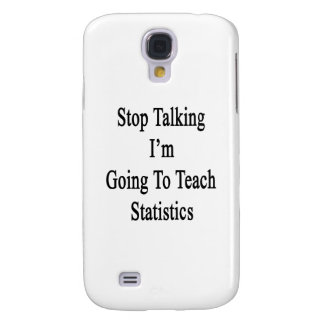 Stop Talking I'm Going To Teach Statistics Samsung Galaxy S4 Cases