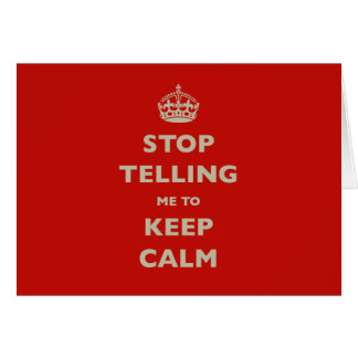 Stop Telling Me To Keep Calm Card