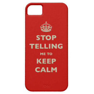 Stop Telling Me To Keep Calm iPhone 5 Covers