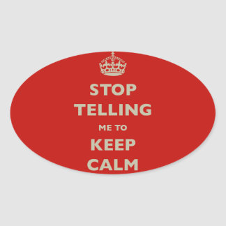 Stop Telling Me To Keep Calm Oval Sticker