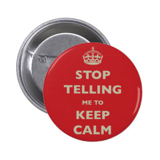 Stop Telling Me To Keep Calm Pinback Button