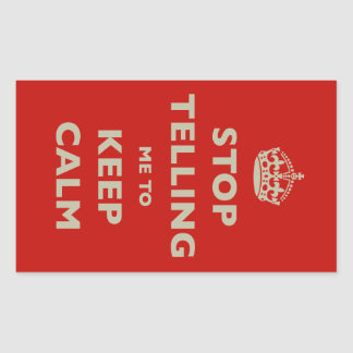 Stop Telling Me To Keep Calm Rectangular Sticker
