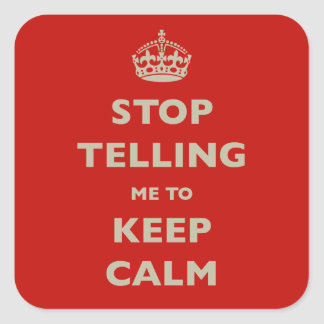Stop Telling Me To Keep Calm Square Sticker
