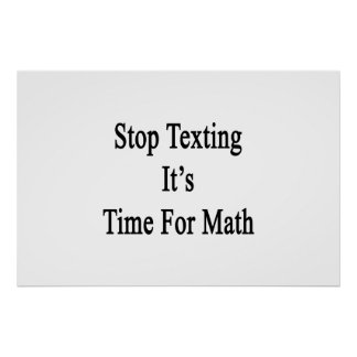 Stop Texting It s Time For Math Poster