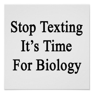 Stop Texting It's Time For Biology Poster