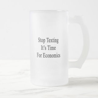 Stop Texting It's Time For Economics Coffee Mug