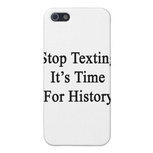 Stop Texting It's Time For History Cases For iPhone 5