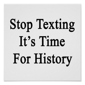 Stop Texting It's Time For History Poster