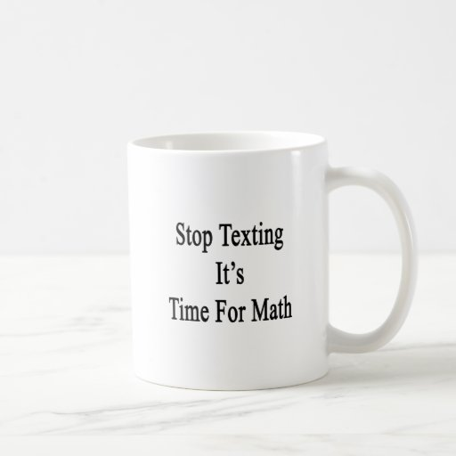 Stop Texting It's Time For Math Coffee Mug