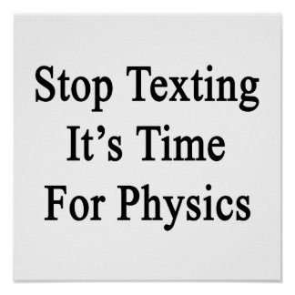 Stop Texting It's Time For Physics Poster