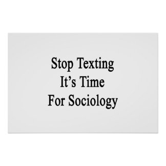 Stop Texting It's Time For Sociology Poster