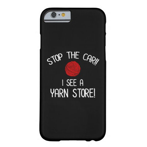 Stop The Car I See A Yarn Store Yarnaholic Barely There iPhone 6 Case
