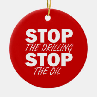 Stop the Drilling, Stop the Oil Ceramic Ornament