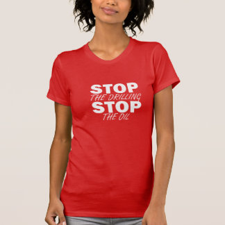 Stop The Drilling, Stop The Oil! T-Shirt
