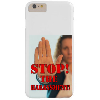 STOP THE HARASSMENT BARELY THERE iPhone 6 PLUS CASE