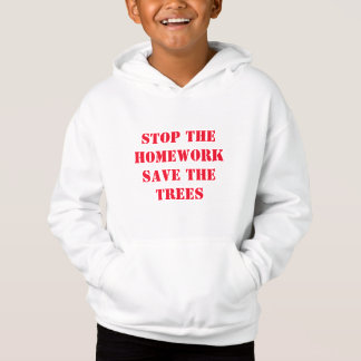 Stop The Homework Save The Trees Hoodie