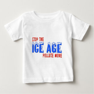 Stop The Ice Age: Pollute More Baby T-Shirt