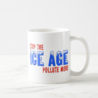Stop The Ice Age: Pollute More Coffee Mug