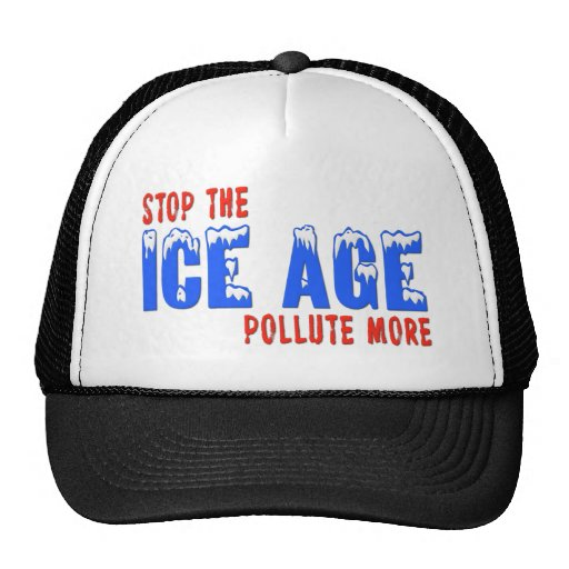 Stop The Ice Age: Pollute More Trucker Hat