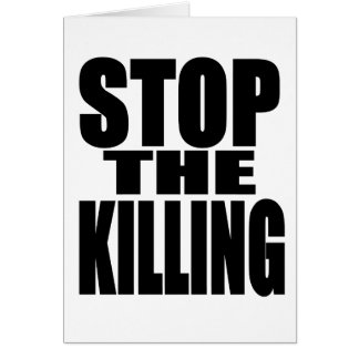 Stop the killing - protest loud and proud card