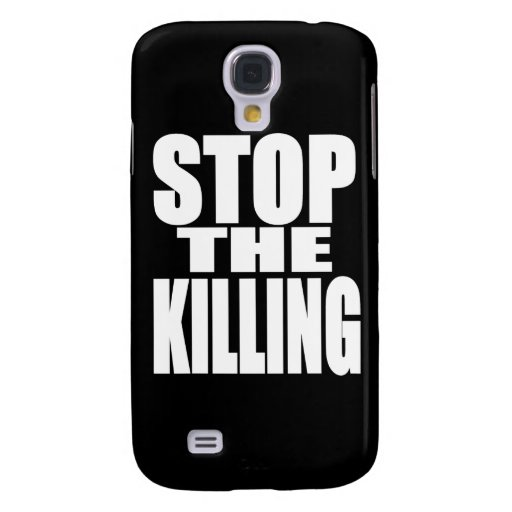 Stop the killing - protest loud and proud galaxy s4 case