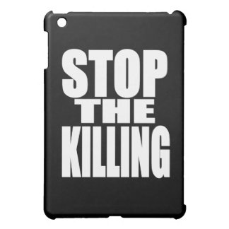 Stop the killing - protest loud and proud iPad mini cases