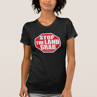 Stop The Land Grab T-Shirt