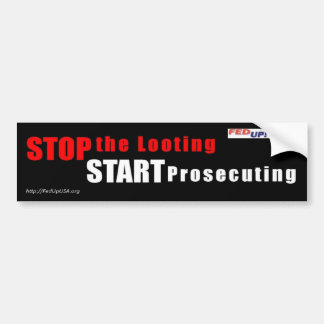 Stop the Looting - Start Prosecuting bumper sticke Car Bumper Sticker