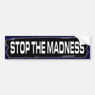 Stop the Madness Car Bumper Sticker
