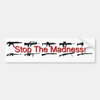 Stop The Madness! Car Bumper Sticker