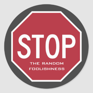 STOP The Random Foolishness Stop Sign Stickers