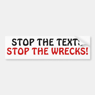 Stop the Texts Stop the Wrecks! Bumper Sticker