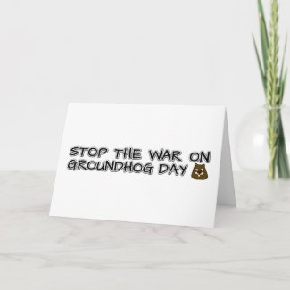 Stop the war on groundhog day card