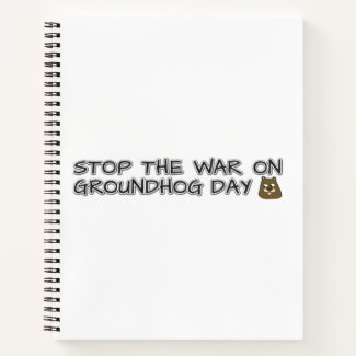 Stop the war on groundhog day notebook