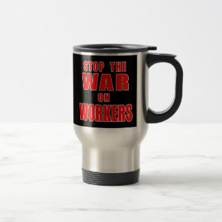STOP THE WAR ON WORKERS T-shirts 15 Oz Stainless Steel Travel Mug