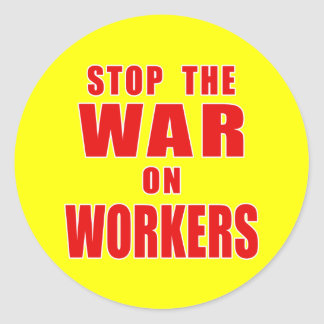 STOP THE WAR ON WORKERS T-shirts Classic Round Sticker