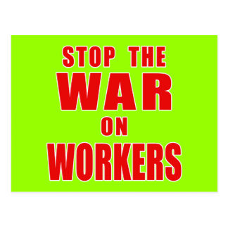 STOP THE WAR ON WORKERS T-shirts Postcard