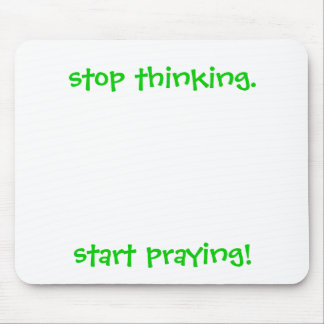 stop thinking. start praying! Mousepad