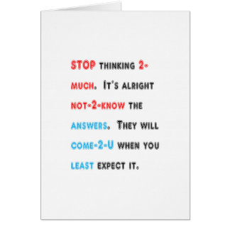 STOP thinking too much: Wisdom GIFTS all occasions Card