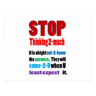 STOP thinking too much: Wisdom GIFTS all occasions Postcard