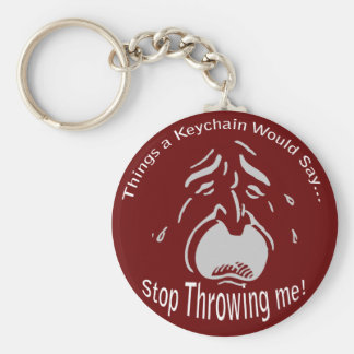 Stop Throwing me Keychain
