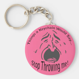 Stop Throwing me Lt Keychain