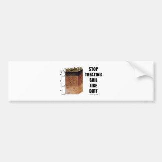 Stop Treating Soil Like Dirt (Soil Horizons) Bumper Stickers