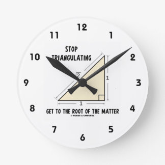 Stop Triangulating Get To The Root Of The Matter Round Clock