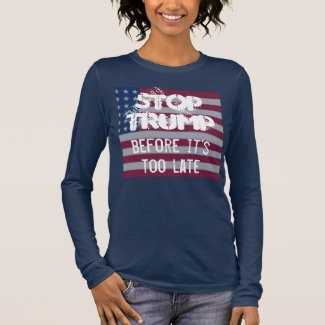 Stop Trump, Before It's Too Late Shirt