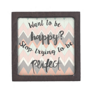 Stop trying to be perfect and be happy! keepsake box