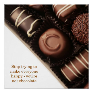 stop trying to make everyone happy you're not choc poster